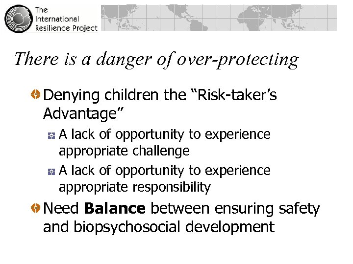 "There is a danger of over-protecting Denying children the ""Risk-taker's Advantage"" A lack of"