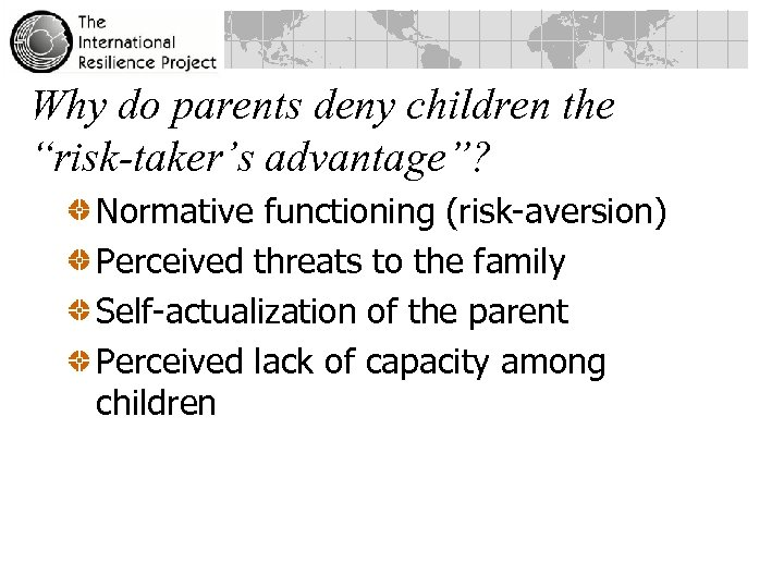 "Why do parents deny children the ""risk-taker's advantage""? Normative functioning (risk-aversion) Perceived threats to"