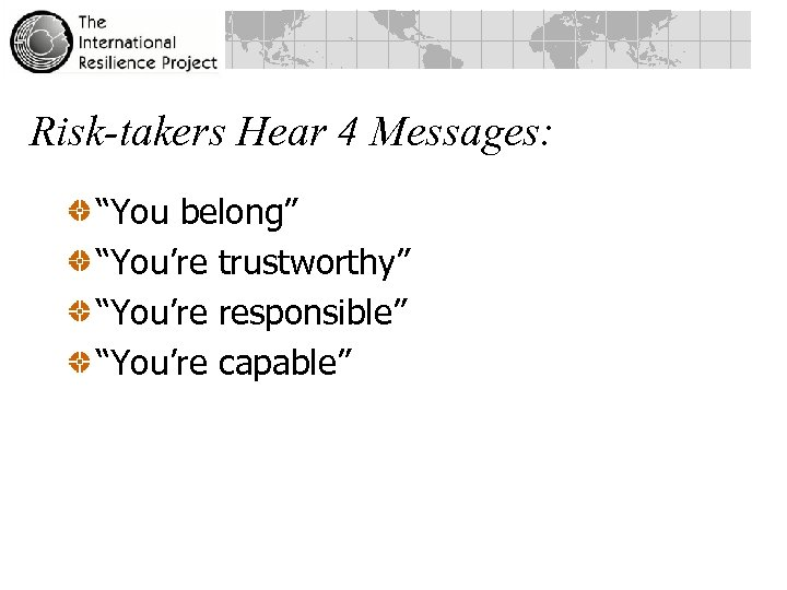 "Risk-takers Hear 4 Messages: ""You belong"" ""You're trustworthy"" ""You're responsible"" ""You're capable"""