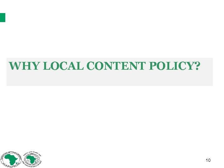 WHY LOCAL CONTENT POLICY? 10
