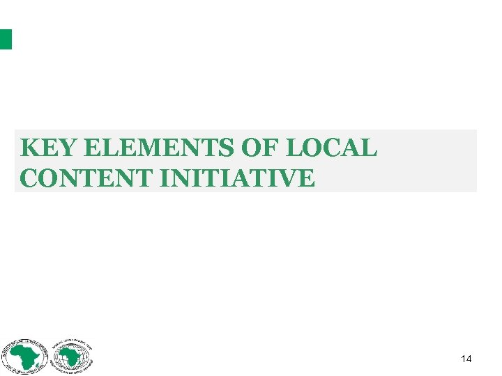 KEY ELEMENTS OF LOCAL CONTENT INITIATIVE 14