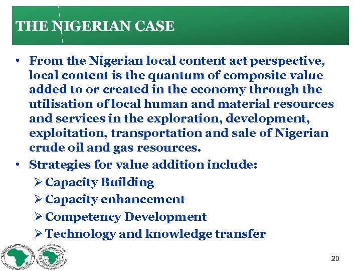 THE NIGERIAN CASE • From the Nigerian local content act perspective, local content is
