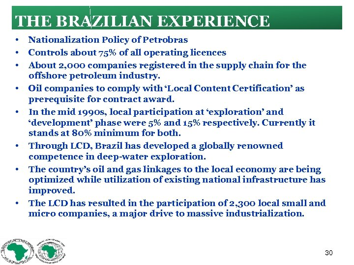 THE BRAZILIAN EXPERIENCE • • Nationalization Policy of Petrobras Controls about 75% of all