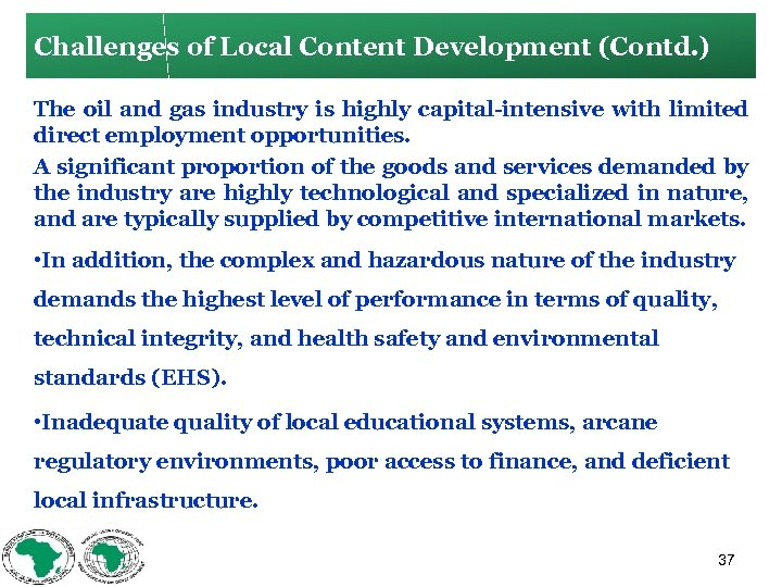 Challenges of Local Content Development (Contd. ) The oil and gas industry is highly