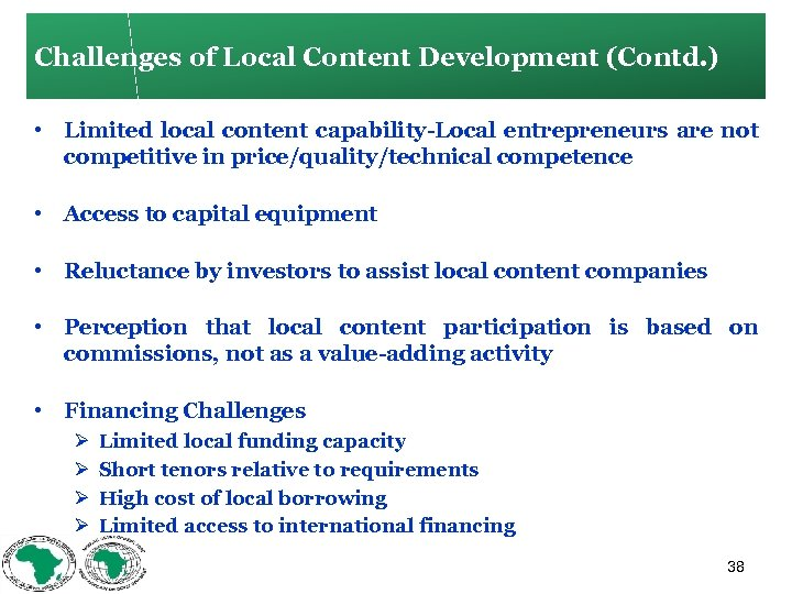 Challenges of Local Content Development (Contd. ) • Limited local content capability Local entrepreneurs