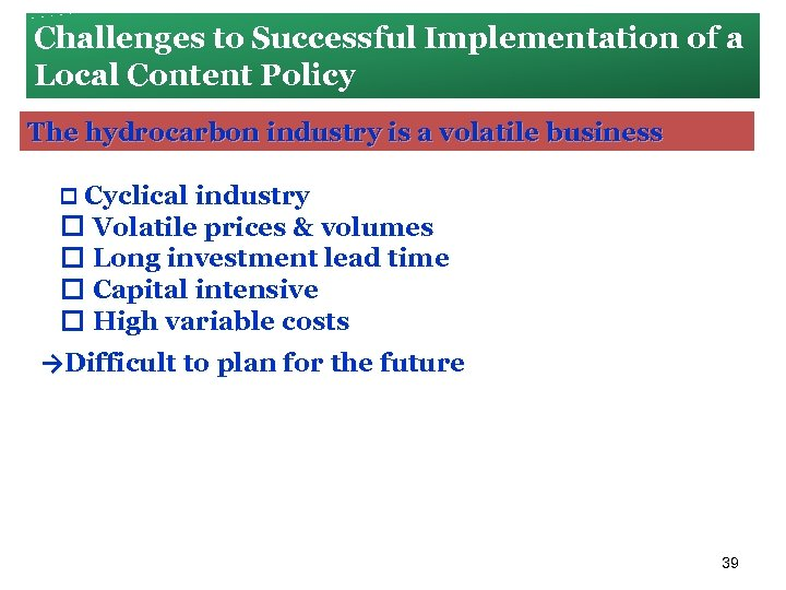 Challenges to Successful Implementation of a Local Content Policy The hydrocarbon industry is a