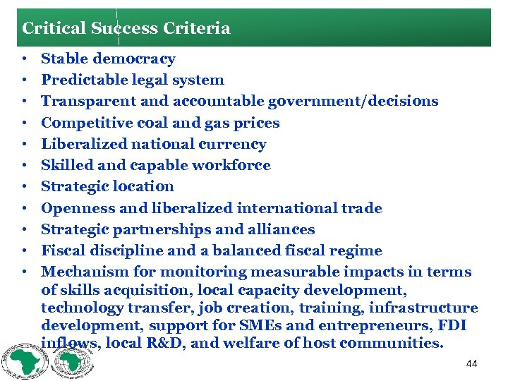 Critical Success Criteria • • • Stable democracy Predictable legal system Transparent and accountable