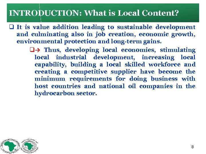 INTRODUCTION: What is Local Content? q It is value addition leading to sustainable development