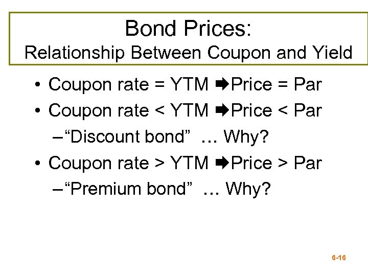 Bond Prices: Relationship Between Coupon and Yield • Coupon rate = YTM Price =