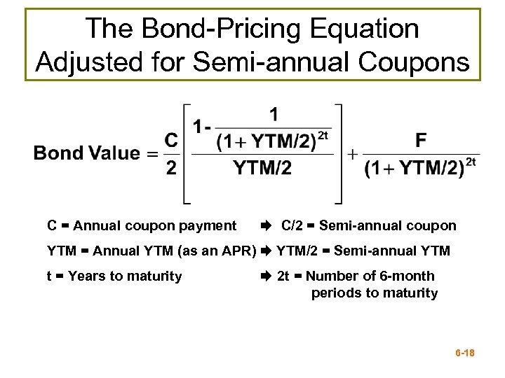 The Bond-Pricing Equation Adjusted for Semi-annual Coupons C = Annual coupon payment C/2 =