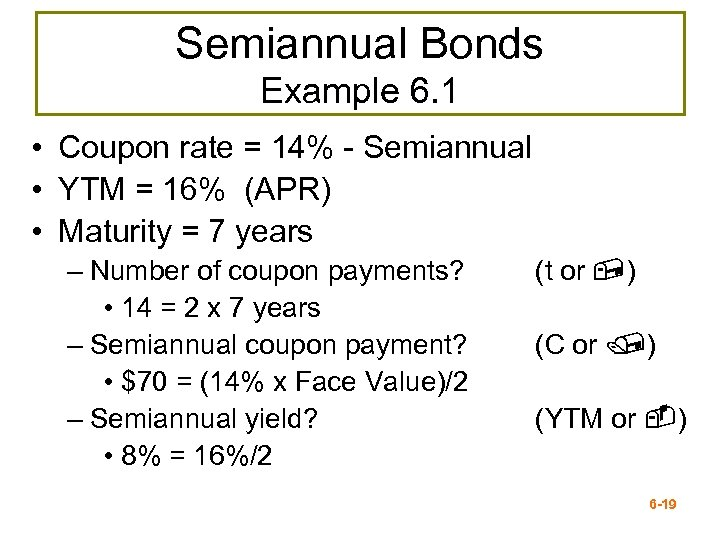 Semiannual Bonds Example 6. 1 • Coupon rate = 14% - Semiannual • YTM