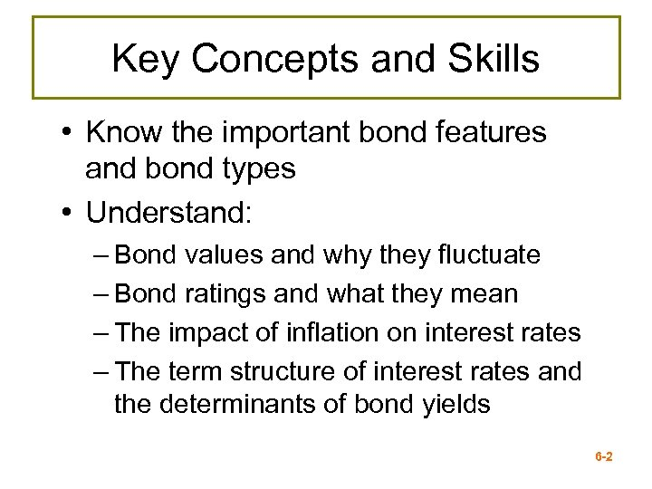 Key Concepts and Skills • Know the important bond features and bond types •