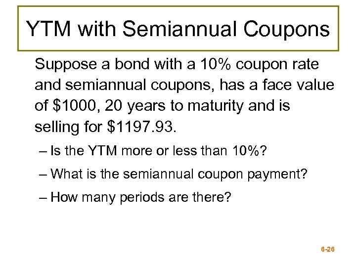 YTM with Semiannual Coupons Suppose a bond with a 10% coupon rate and semiannual