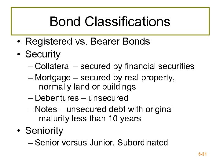 Bond Classifications • Registered vs. Bearer Bonds • Security – Collateral – secured by
