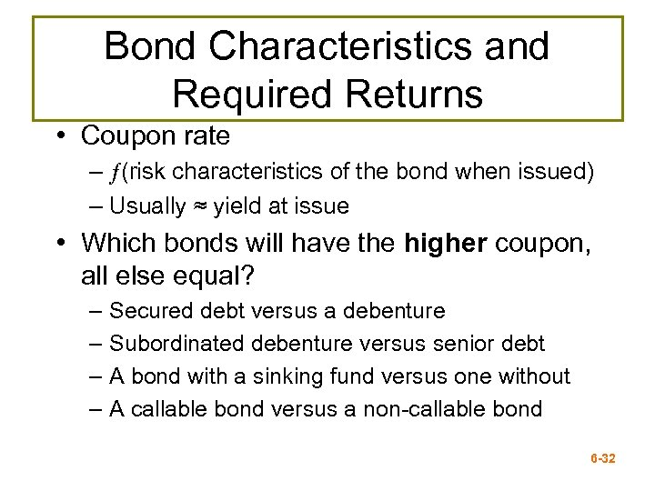 Bond Characteristics and Required Returns • Coupon rate – (risk characteristics of the bond