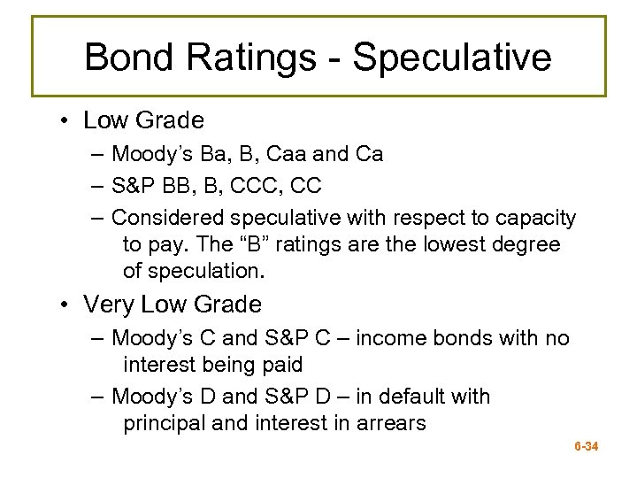 Bond Ratings - Speculative • Low Grade – Moody's Ba, B, Caa and Ca