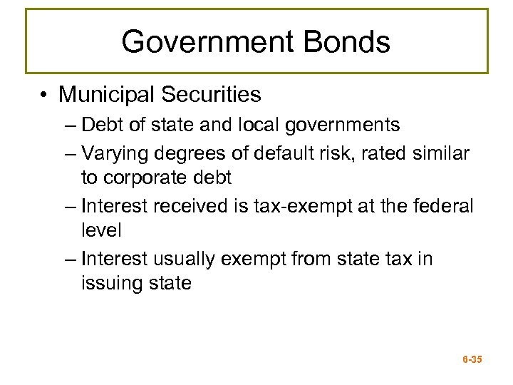 Government Bonds • Municipal Securities – Debt of state and local governments – Varying