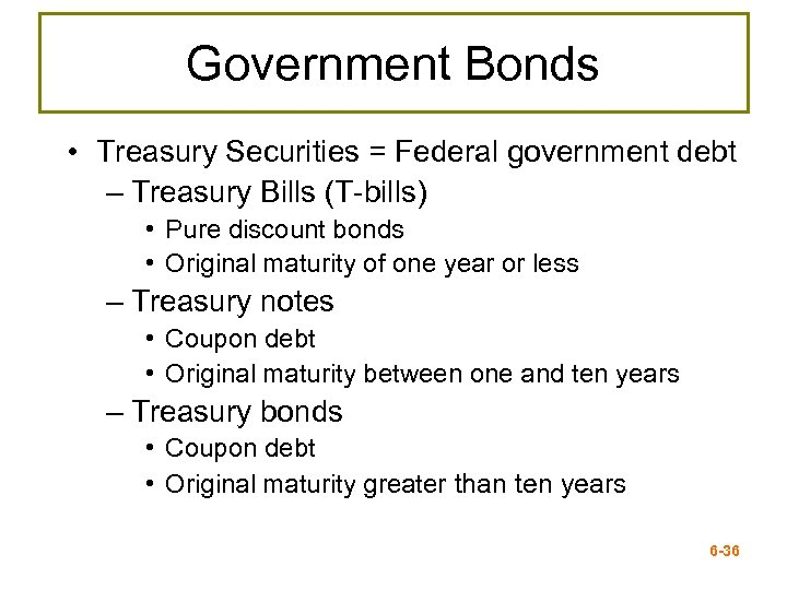 Government Bonds • Treasury Securities = Federal government debt – Treasury Bills (T-bills) •