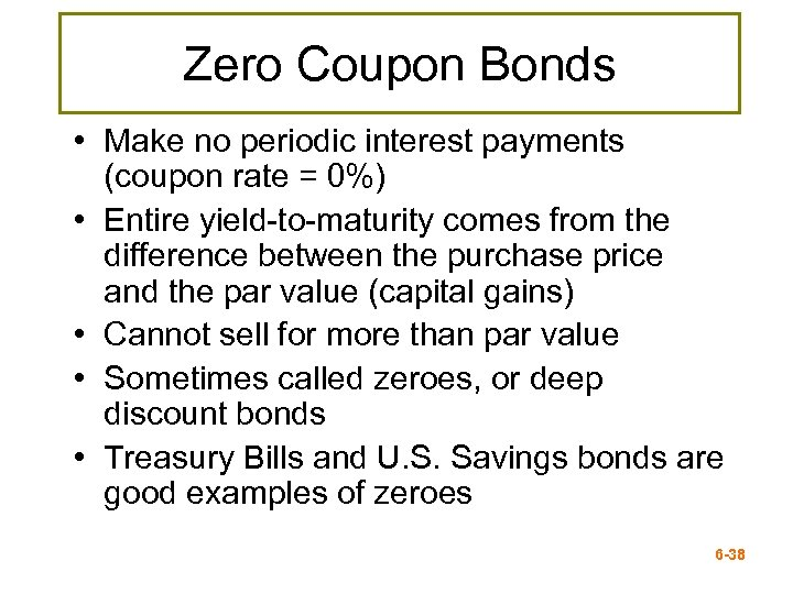 Zero Coupon Bonds • Make no periodic interest payments (coupon rate = 0%) •