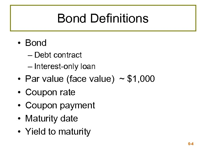 Bond Definitions • Bond – Debt contract – Interest-only loan • • • Par