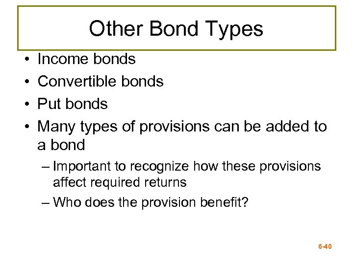 Other Bond Types • • Income bonds Convertible bonds Put bonds Many types of