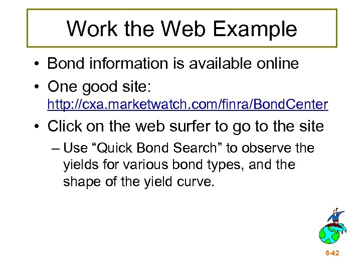 Work the Web Example • Bond information is available online • One good site: