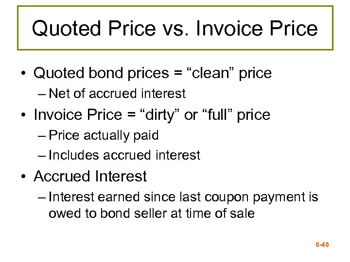 "Quoted Price vs. Invoice Price • Quoted bond prices = ""clean"" price – Net"