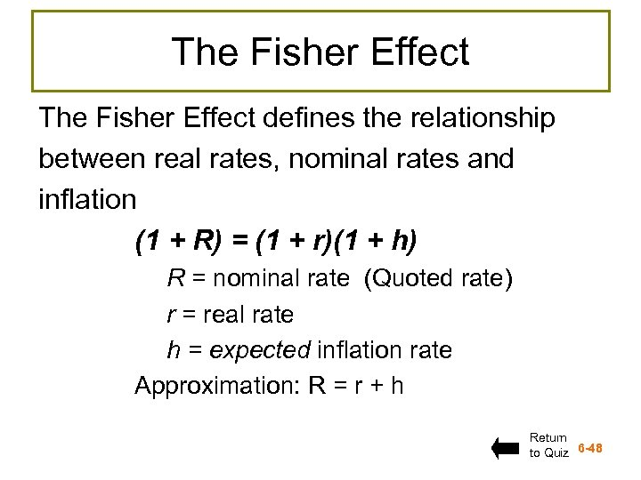 The Fisher Effect defines the relationship between real rates, nominal rates and inflation (1