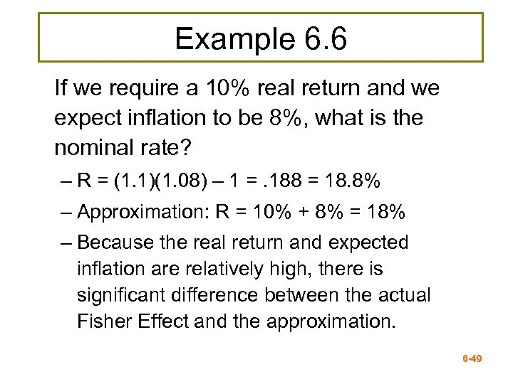 Example 6. 6 If we require a 10% real return and we expect inflation