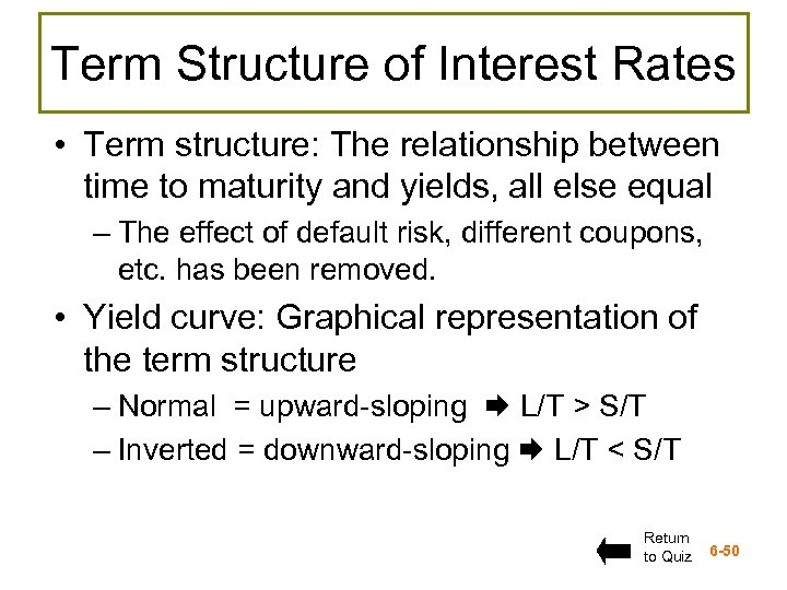Term Structure of Interest Rates • Term structure: The relationship between time to maturity