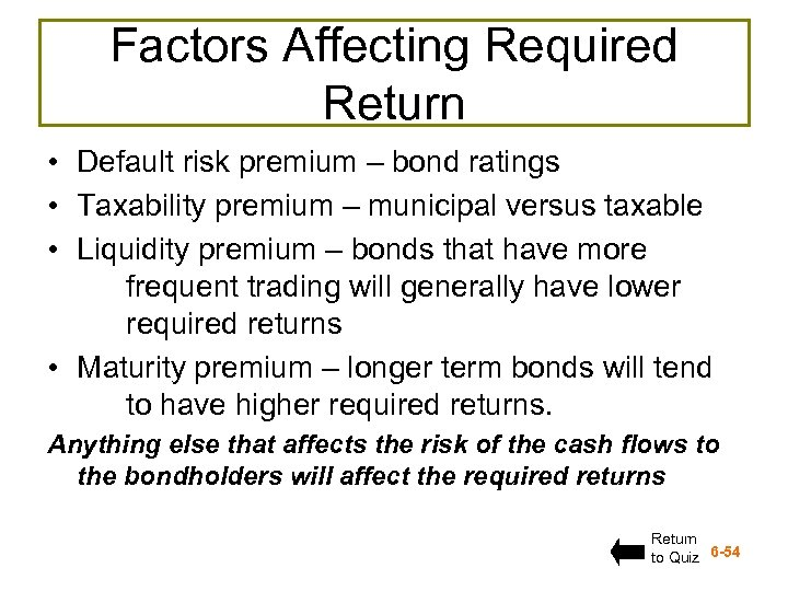 Factors Affecting Required Return • Default risk premium – bond ratings • Taxability premium