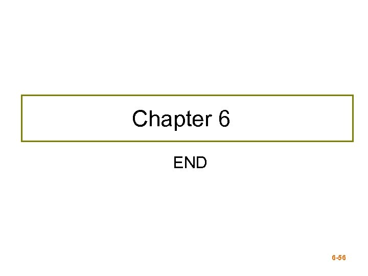 Chapter 6 END 6 -56