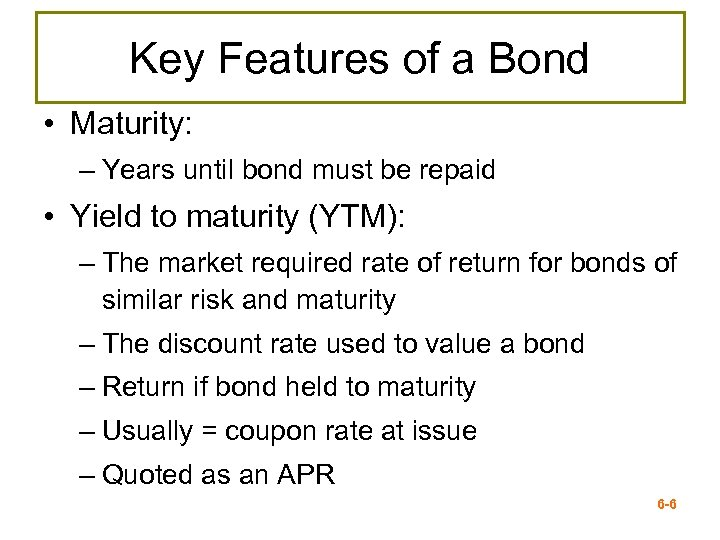 Key Features of a Bond • Maturity: – Years until bond must be repaid