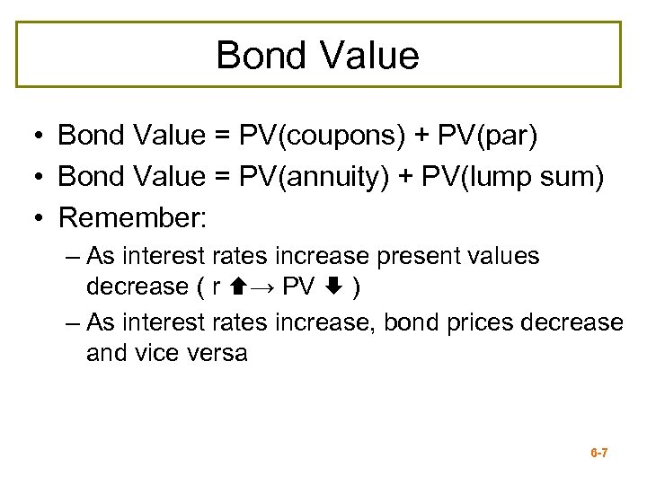 Bond Value • Bond Value = PV(coupons) + PV(par) • Bond Value = PV(annuity)
