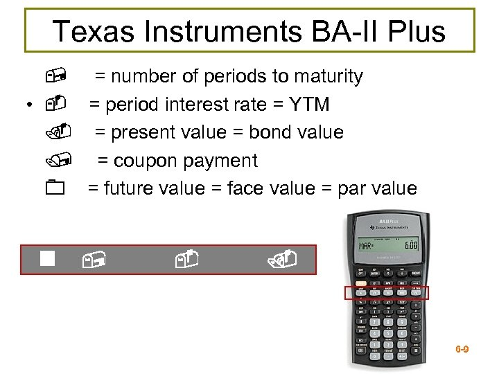 Texas Instruments BA-II Plus , = number of periods to maturity • - =