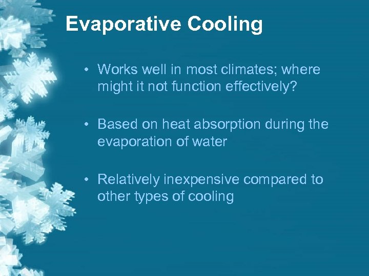 Evaporative Cooling • Works well in most climates; where might it not function effectively?