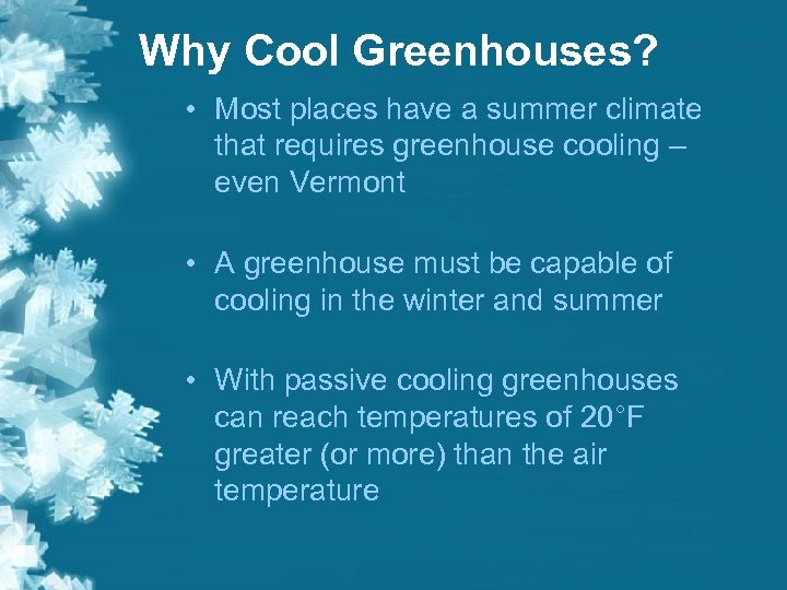 Why Cool Greenhouses? • Most places have a summer climate that requires greenhouse cooling