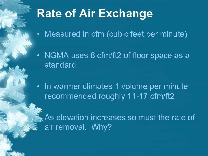Rate of Air Exchange • Measured in cfm (cubic feet per minute) • NGMA