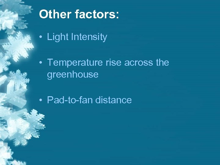 Other factors: • Light Intensity • Temperature rise across the greenhouse • Pad-to-fan distance