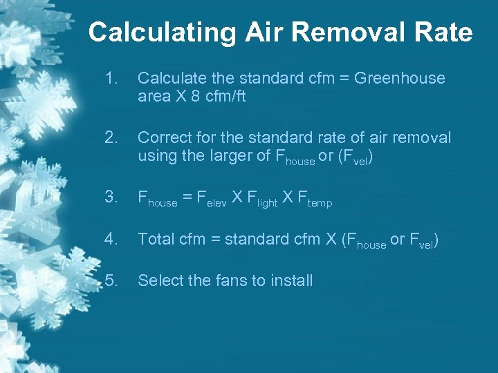 Calculating Air Removal Rate 1. Calculate the standard cfm = Greenhouse area X 8
