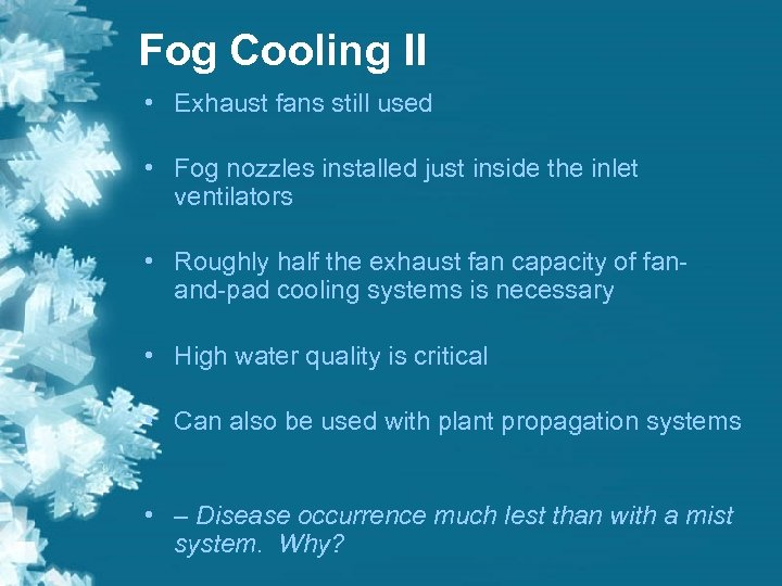 Fog Cooling II • Exhaust fans still used • Fog nozzles installed just inside