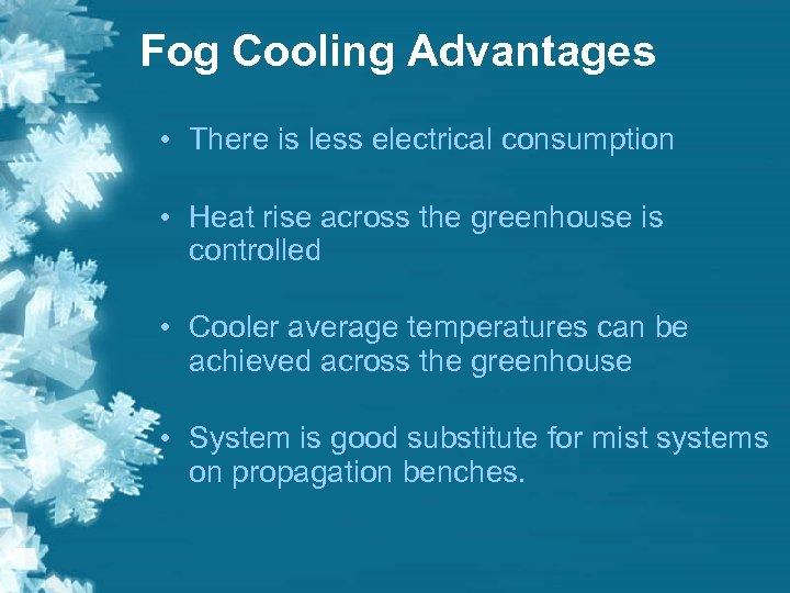 Fog Cooling Advantages • There is less electrical consumption • Heat rise across the
