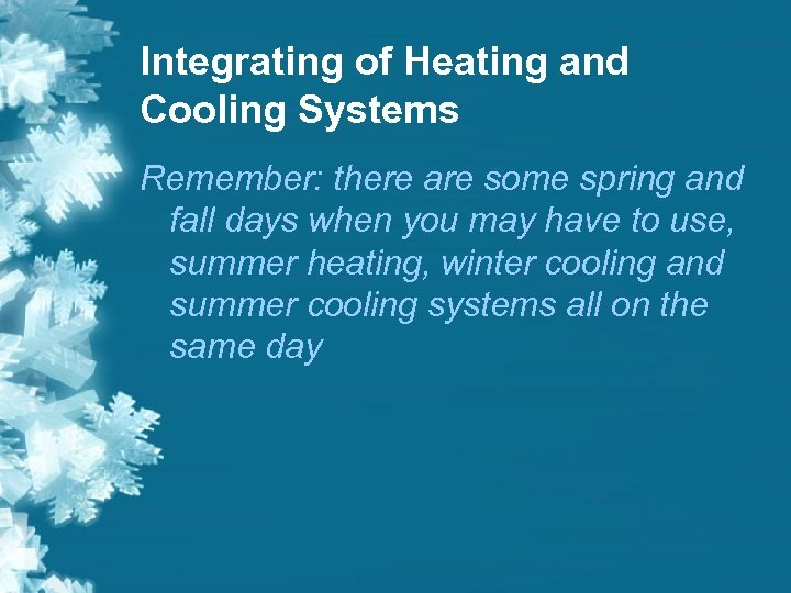 Integrating of Heating and Cooling Systems Remember: there are some spring and fall days