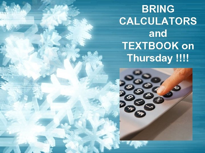 BRING CALCULATORS and TEXTBOOK on Thursday !!!!