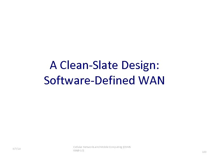 A Clean-Slate Design: Software-Defined WAN 3/7/14 Cellular Networks and Mobile Computing (COMS 6998 -10)