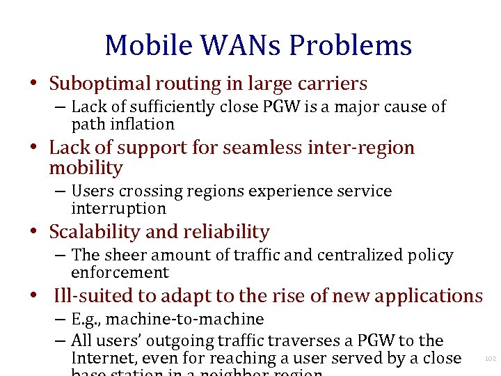 Mobile WANs Problems • Suboptimal routing in large carriers – Lack of sufficiently close