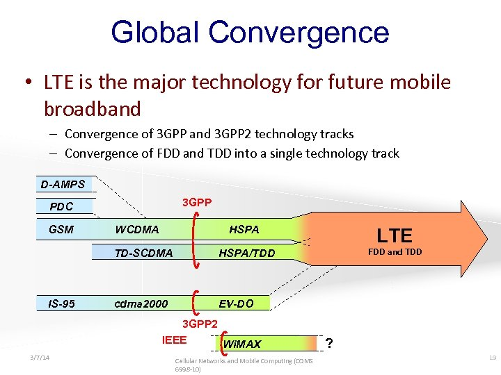 Global Convergence • LTE is the major technology for future mobile broadband – Convergence