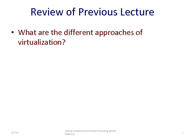 Review of Previous Lecture • What are the different approaches of virtualization? 3/7/14 Cellular