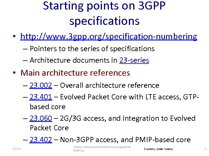 Starting points on 3 GPP specifications • http: //www. 3 gpp. org/specification-numbering – Pointers