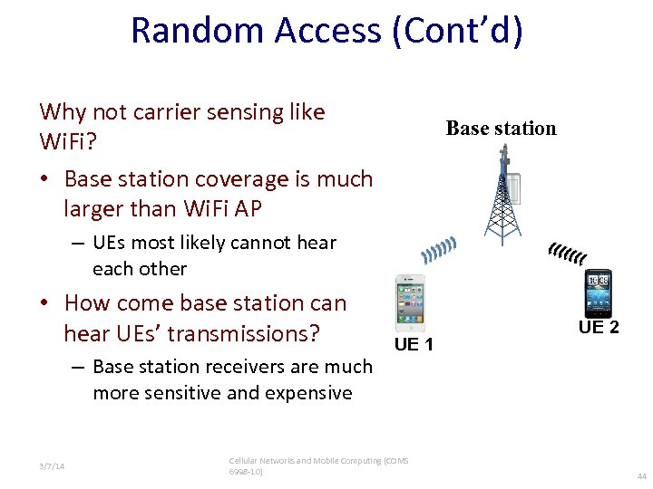 Random Access (Cont'd) Why not carrier sensing like Wi. Fi? • Base station coverage